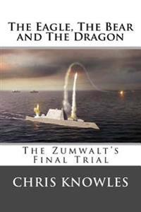 The Eagle, the Bear and the Dragon: The Zumwalt's Final Trial