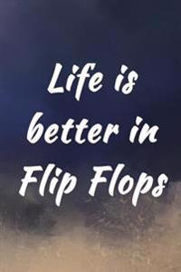 Life Is Better in Flip Flops: Writing Journal Lined, Diary, Notebook for Men & Women