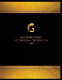 Fire Protection Engineer Technician Log (Logbook, Journal - 125 Pages, 8.5 X 11: Fire Protection Engineer Technician Logbook (Black Cover, X-Large)