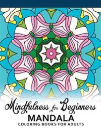 Mindfulness for Beginners Mandala: Coloring Books for Adults, Easy Mandala Patterns for Beginner