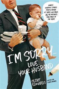 """I'M Sorry"" -Your Husband"