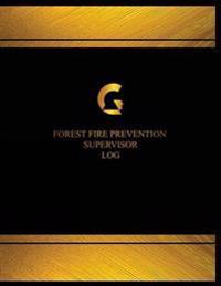 Forest Fire Prevention Supervisor Log (Logbook, Journal - 125 Pages, 8.5 X 11 in: Forest Fire Prevention Supervisor Logbook (Black Cover, X-Large)