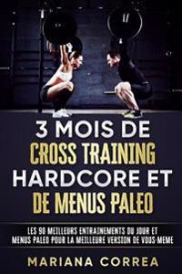 3 Mois de Cross Training Hardcore Et de Menus Paleo: Les 90 Meilleurs Entrainements Du Jour Et Menus Paleo Pour La Meilleure Version de Vous - Meme
