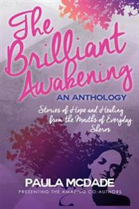 The Brilliant Awakening: Stories of Hope & Healing from the Mouths of Everyday Sheros