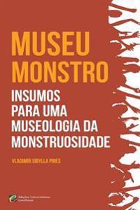 Museu-Monstro Insumos Para Uma Museologia Da Monstruosidade