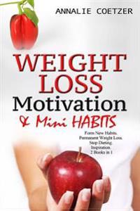 Weight Loss Motivation and Mini Habits: Form New Habits. Permanent Weight Loss. Stop Dieting. Inspiration. 2 Books in