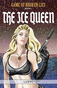 The Ice Queen: Book I of Game of Broken Lies, an Erotic Spy Series