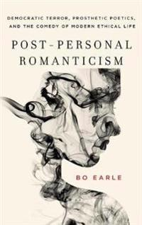 Post-Personal Romanticism: Democratic Terror, Prosthetic Poetics, and the Comedy of Modern Ethical Life