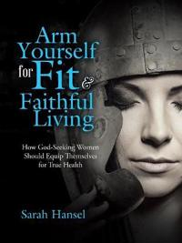 Arm Yourself for Fit & Faithful Living