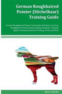 German Roughhaired Pointer (Stichelhaar) Training Guide German Roughhaired Pointer Training Book Features: German Roughhaired Pointer Housetraining, O