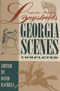 """Augustus Baldwin Longstreet's """"""""Georgia Scenes"""""""" Completed"""