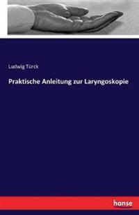 Praktische Anleitung Zur Laryngoskopie