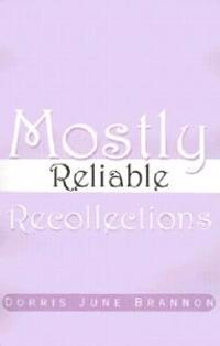 Mostly Reliable Recollections