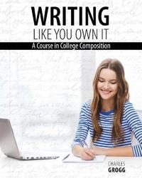 WRITING LIKE YOU OWN IT: A COURSE IN COL