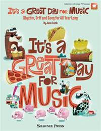It's a Great Day for Music: Rhythm, Orff and Song for All Year Long