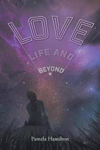 Love, Life and Beyond