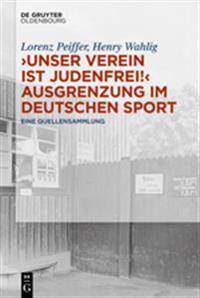 """""""Unser Verein Ist Judenfrei!"""" Ausgrenzung Im Deutschen Sport: Eine Quellensammlung"""