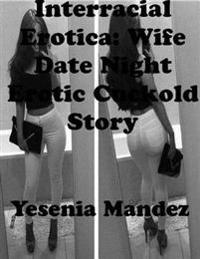Interracial Erotica: Wife Date Night Erotic Cuckold Story
