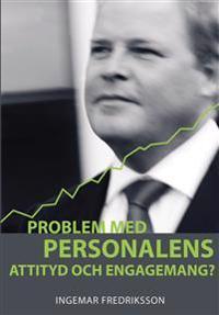Problem med personalens attityd och engagemang? : en handbok i hur du får alla att bidra till goda resultat