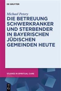 Die Betreuung Schwerkranker Und Sterbender in Bayerischen Jüdischen Gemeinden Heute