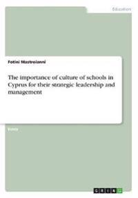 The Importance of Culture of Schools in Cyprus for Their Strategic Leadership and Management