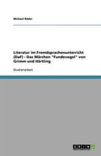 """Literatur Im Fremdsprachenunterricht (Daf) - Das Marchen """"Fundevogel"""" Von Grimm Und Hartling"""