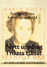 Nytt uppdrag i rikets tjänst : Karin Kock, Sveriges första kvinnliga statsråd i ny gestaltning