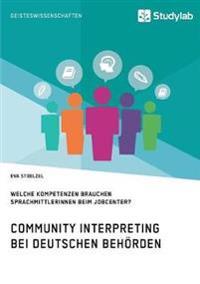 Community Interpreting Bei Deutschen Behorden. Welche Kompetenzen Brauchen Sprachmittlerinnen Beim Jobcenter?