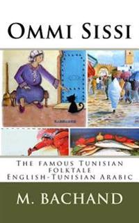 Ommi Sissi: Tunisian Arabic - English Edition of the Famous Tunisian Folktale
