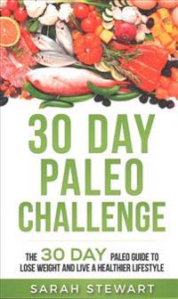 30 Day Paleo Challenge: The 30 Day Paleo Guide to Lose Weight and Live a Healthier Lifestyle