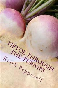 Tiptoe Through the Turnips: History, Folklore, and Recipes