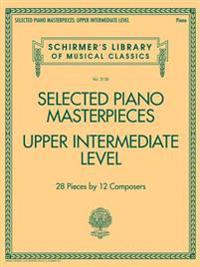 Selected Piano Masterpieces - Upper Intermediate Level: Schirmer's Library of Musical Classics Volume 2130