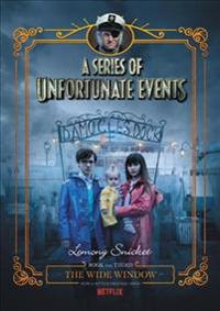 A Series of Unfortunate Events #3: The Wide Window Netflix Tie-In Edition