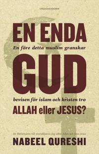 En enda Gud - Allah eller Jesus? : en före detta muslim granskar bevisen för islam och kristen tro