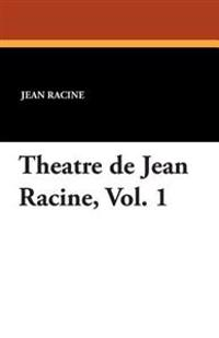 Theatre de Jean Racine, Vol. 1