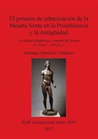 El proceso de urbanizacion de la Meseta Norte en la Protohistoria y la Antiguedad: la ciudad celtiberica y romana de Termes (s. VI a.C.-193 p.C.)