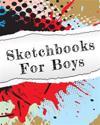 Sketchbooks for Boys: Bullet Grid Journal, 8 X 10, 150 Dot Grid Pages (Sketchbook, Journal, Doodle)