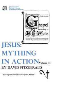Jesus: Mything in Action, Vol. III