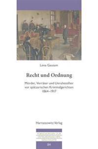 Recht Und Ordnung: Morder, Verrater Und Unruhestifter VOR Spatzarischen Kriminalgerichten 1864-1917