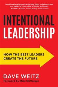 Intentional Leadership: How the Best Leaders Create the Future