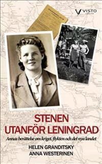 Stenen utanför Leningrad : Annas berättelse om kriget, flykten och det nya landet