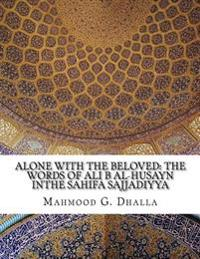 Alone with the Beloved: The Words of Ali B Al-Husayn Inthe Sahifa Sajjadiyya