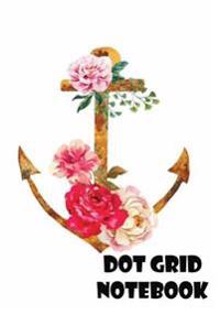 Dot Grid Notebook: Flower Anchor: 110 Dot Grid Pages, 7 X 10