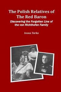 The Polish Relatives of the Red Baron: Discovering the Forgotten Line of the Von Richthofen Family