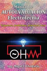 Manual de Autoevaluación Electrotecnia: Exámenes, Problemas, Prácticos Y Test