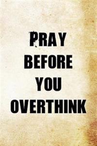 Pray Before You Overthink: Christian Message Writing Journal Lined, Diary, Notebook for Men & Women