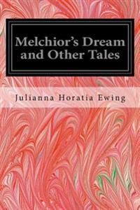 Melchior's Dream and Other Tales