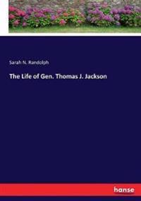 The Life of Gen. Thomas J. Jackson