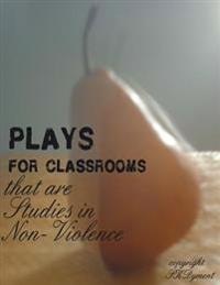 Plays for Classrooms That Are Studies in Non-Violence