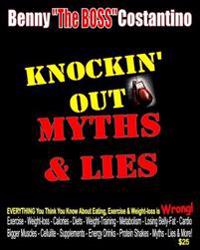Knockin' Out Myths & Lies: Former Professional Boxer, Benny the Boss Costantino Takes You on a Crusade Against Eating, Exercise, and Weight-Loss